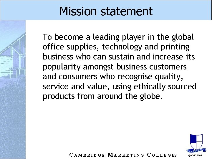 Mission statement To become a leading player in the global office supplies, technology and