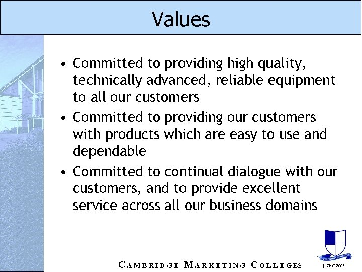 Values • Committed to providing high quality, technically advanced, reliable equipment to all our