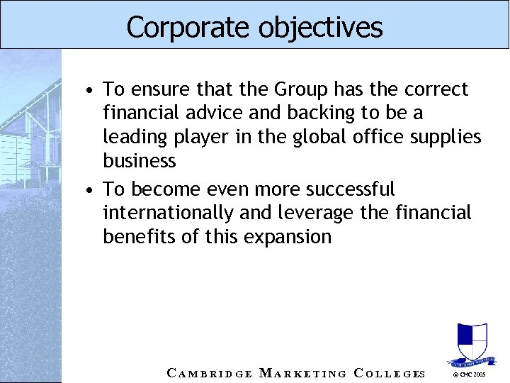 Corporate objectives • To ensure that the Group has the correct financial advice and