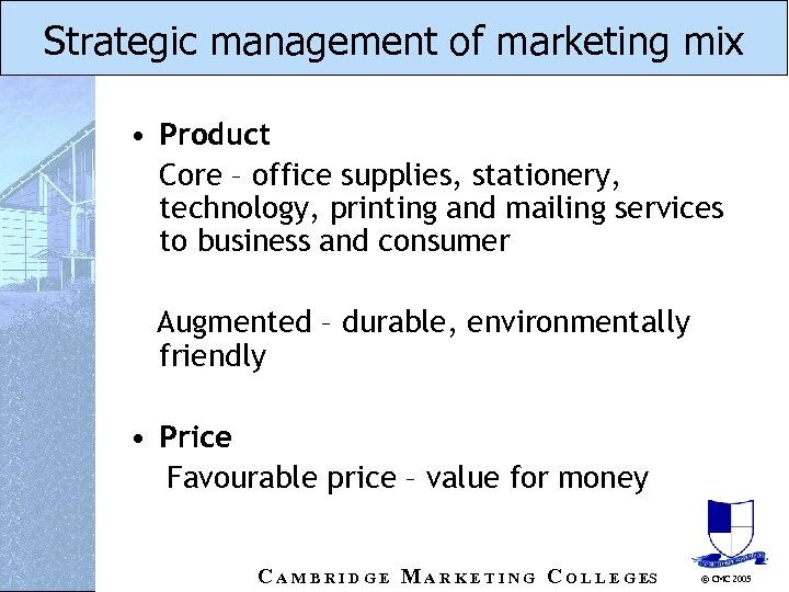 Strategic management of marketing mix • Product Core – office supplies, stationery, technology, printing