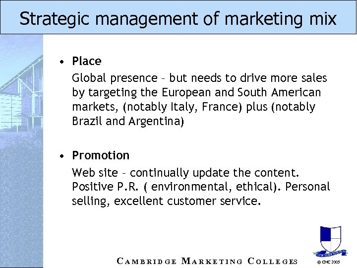 Strategic management of marketing mix • Place Global presence – but needs to drive