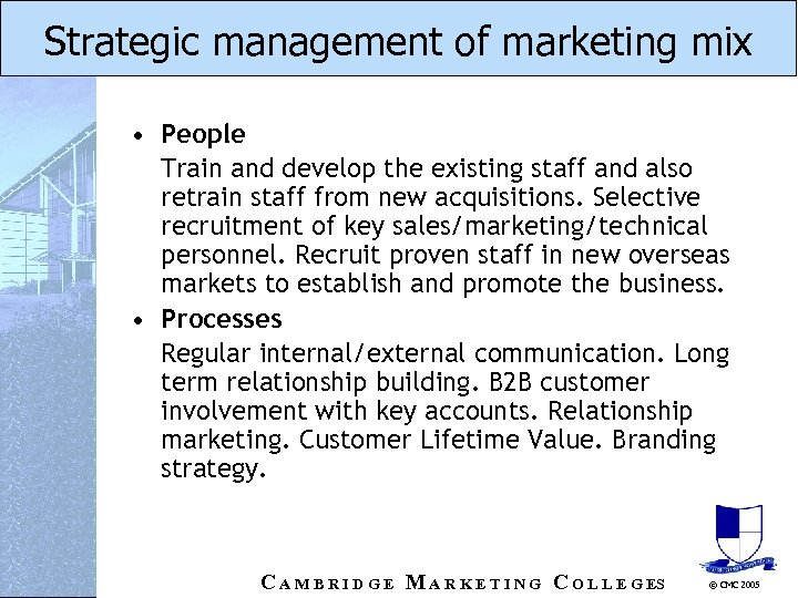 Strategic management of marketing mix • People Train and develop the existing staff and