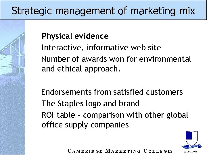 Strategic management of marketing mix Physical evidence Interactive, informative web site Number of awards