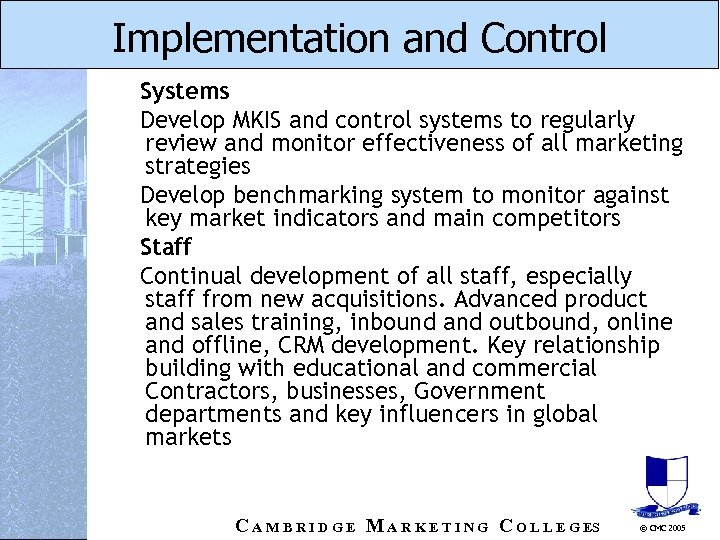 Implementation and Control Systems Develop MKIS and control systems to regularly review and monitor