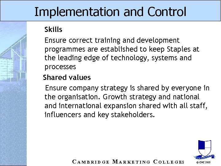 Implementation and Control Skills Ensure correct training and development programmes are established to keep