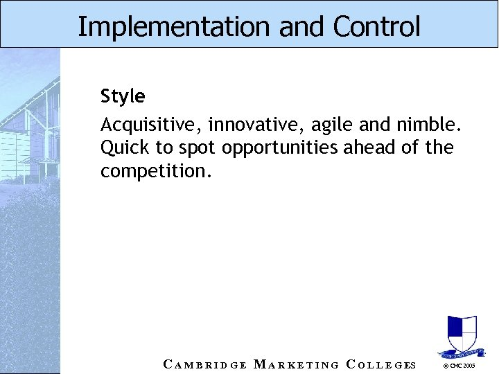 Implementation and Control Style Acquisitive, innovative, agile and nimble. Quick to spot opportunities ahead