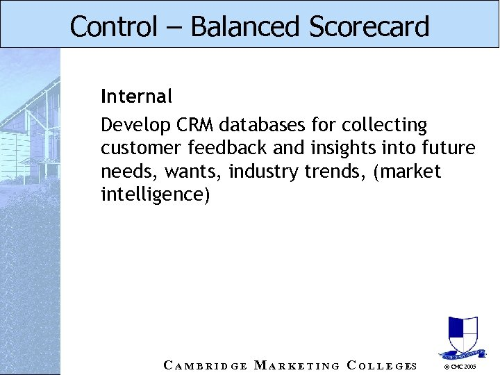 Control – Balanced Scorecard Internal Develop CRM databases for collecting customer feedback and insights