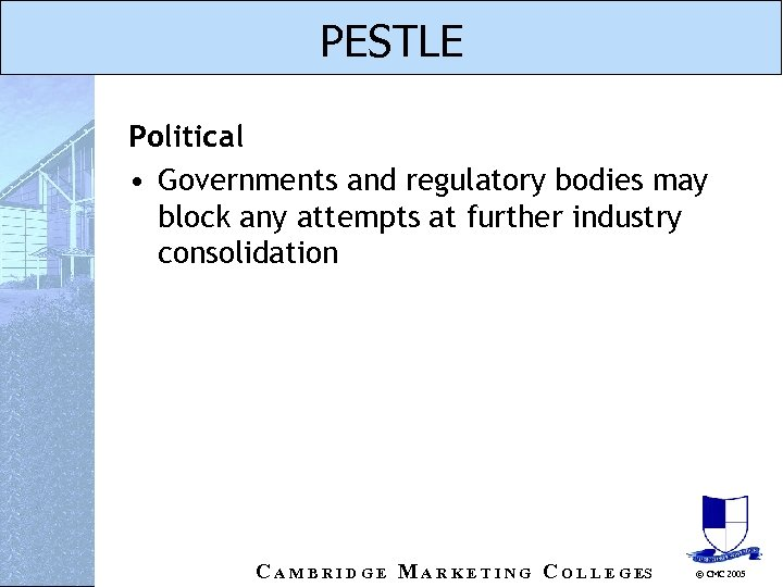 PESTLE Political • Governments and regulatory bodies may block any attempts at further industry