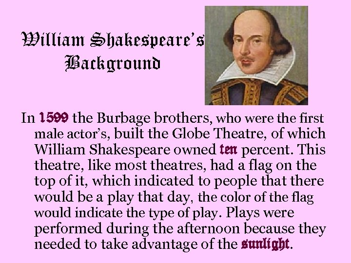 William Shakespeare's Background In 1599 the Burbage brothers, who were the first male actor's,
