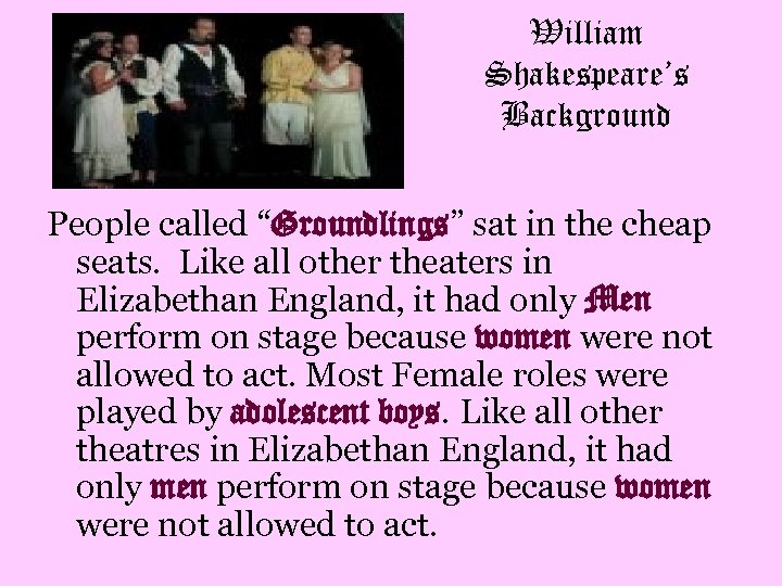 """William Shakespeare's Background People called """"Groundlings"""" sat in the cheap seats. Like all other"""