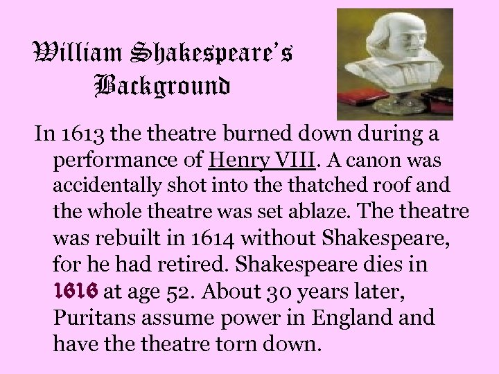 William Shakespeare's Background In 1613 theatre burned down during a performance of Henry VIII.