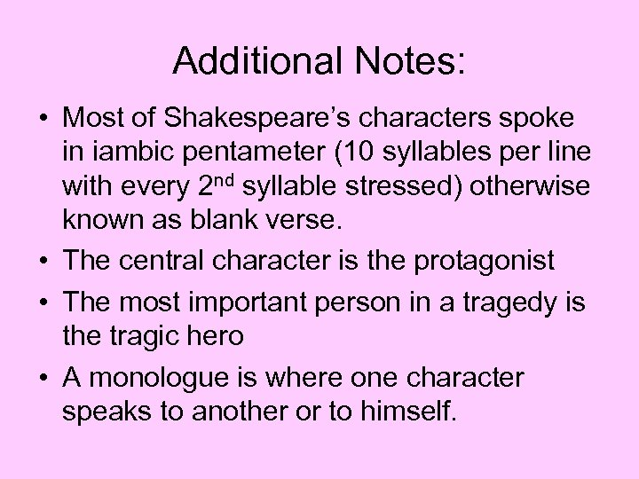 Additional Notes: • Most of Shakespeare's characters spoke in iambic pentameter (10 syllables per