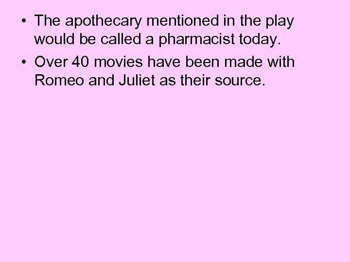 • The apothecary mentioned in the play would be called a pharmacist today.
