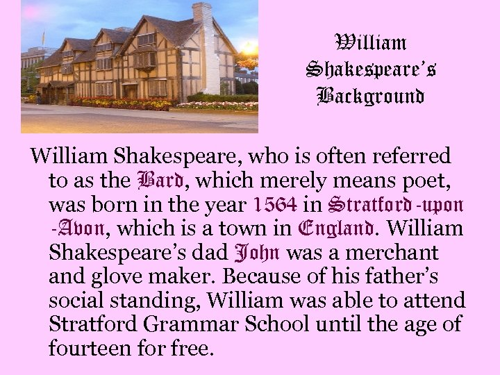 William Shakespeare's Background William Shakespeare, who is often referred to as the Bard, which