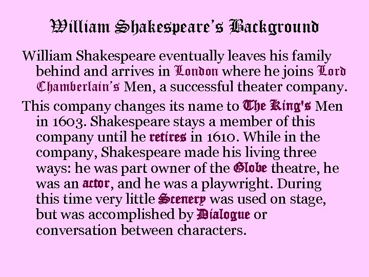 William Shakespeare's Background William Shakespeare eventually leaves his family behind arrives in London where
