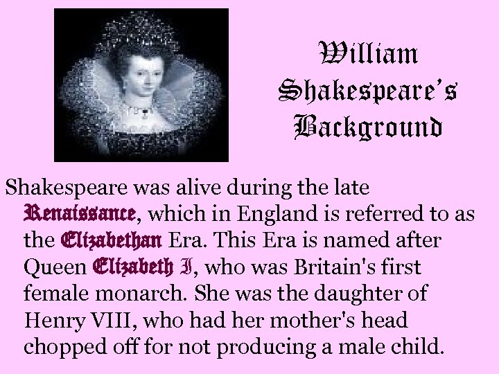 William Shakespeare's Background Shakespeare was alive during the late Renaissance, which in England is