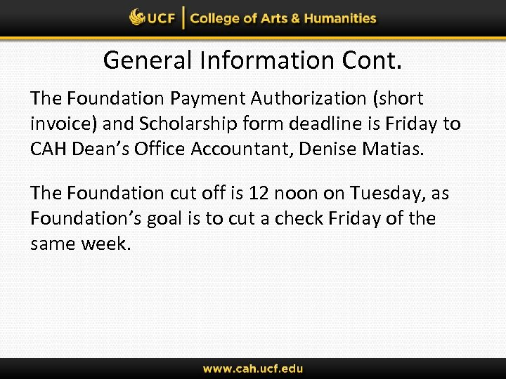 General Information Cont. The Foundation Payment Authorization (short invoice) and Scholarship form deadline is