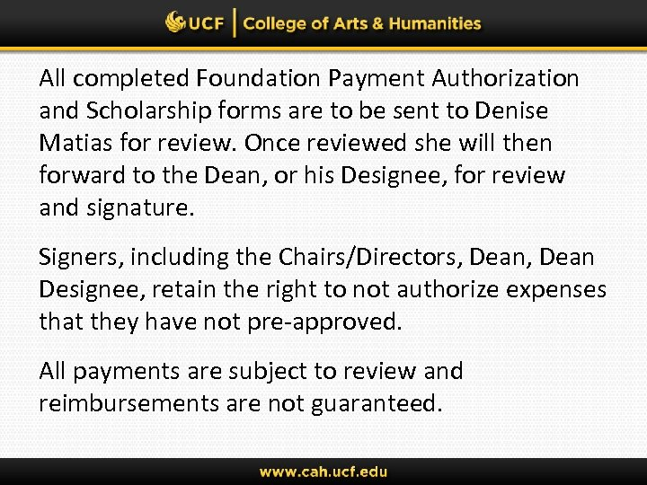All completed Foundation Payment Authorization and Scholarship forms are to be sent to Denise