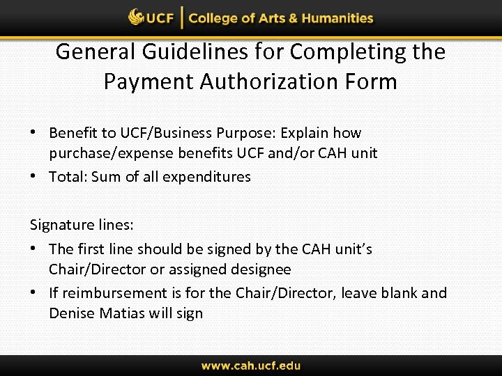 General Guidelines for Completing the Payment Authorization Form • Benefit to UCF/Business Purpose: Explain