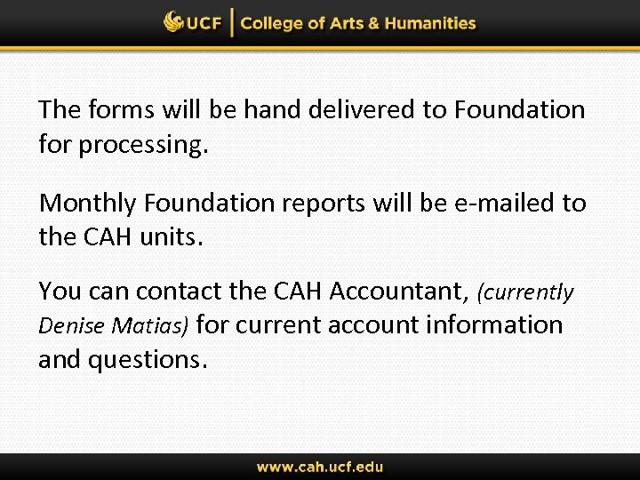 The forms will be hand delivered to Foundation for processing. Monthly Foundation reports will