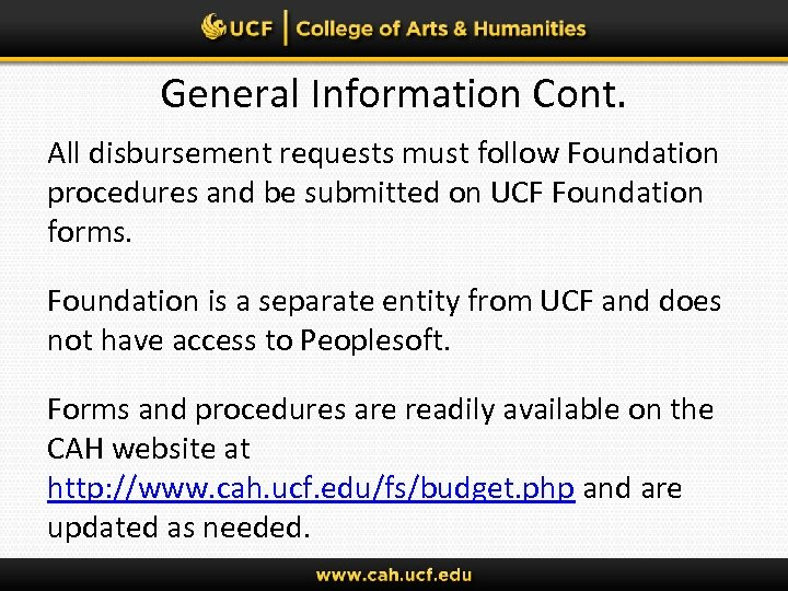 General Information Cont. All disbursement requests must follow Foundation procedures and be submitted on