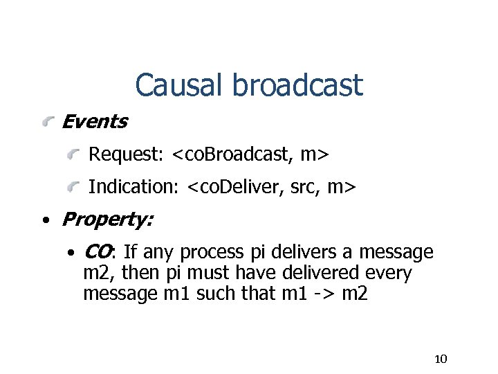 Causal broadcast Events Request: <co. Broadcast, m> Indication: <co. Deliver, src, m> • Property: