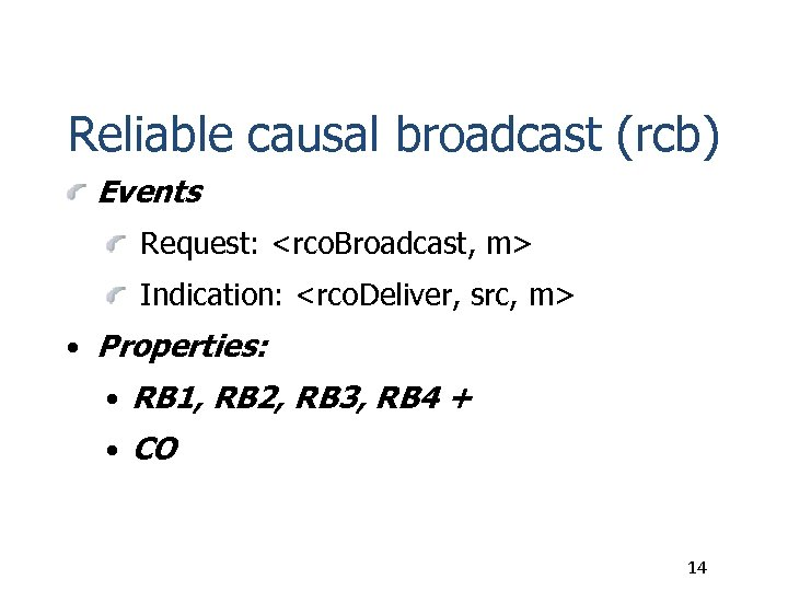 Reliable causal broadcast (rcb) Events Request: <rco. Broadcast, m> Indication: <rco. Deliver, src, m>