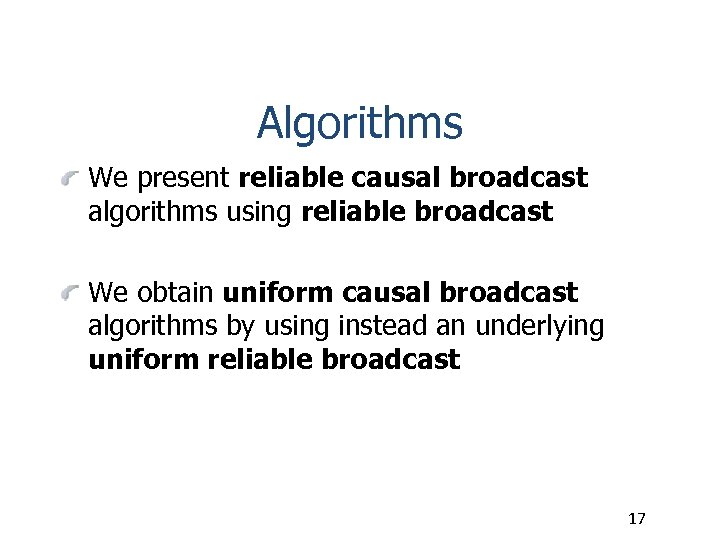Algorithms We present reliable causal broadcast algorithms using reliable broadcast We obtain uniform causal