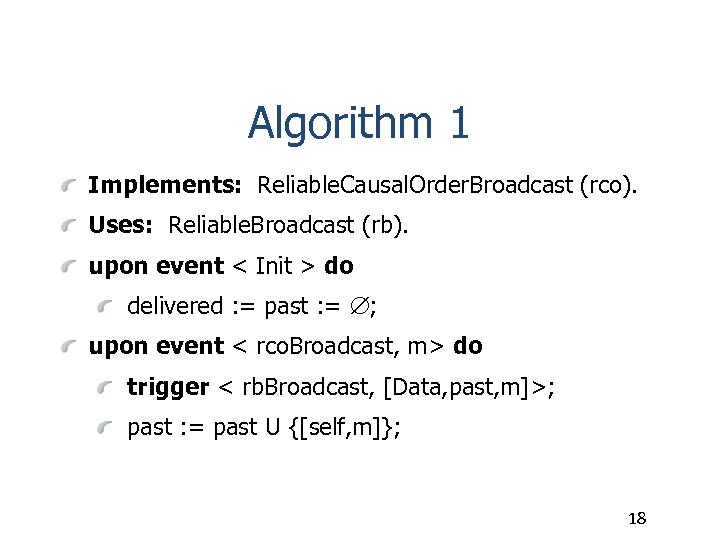 Algorithm 1 Implements: Reliable. Causal. Order. Broadcast (rco). Uses: Reliable. Broadcast (rb). upon event