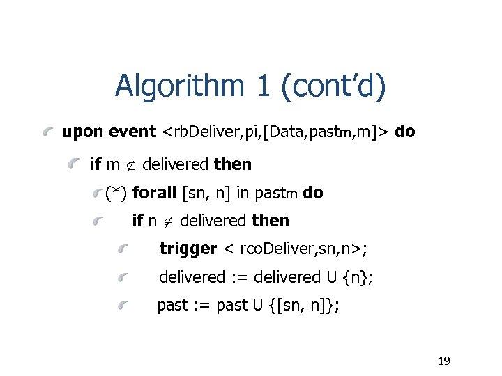Algorithm 1 (cont'd) upon event <rb. Deliver, pi, [Data, pastm, m]> do if m