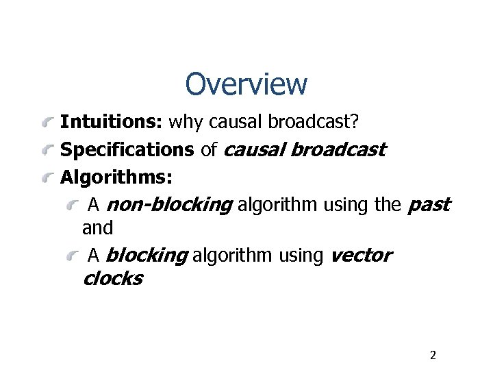 Overview Intuitions: why causal broadcast? Specifications of causal broadcast Algorithms: A non-blocking algorithm using