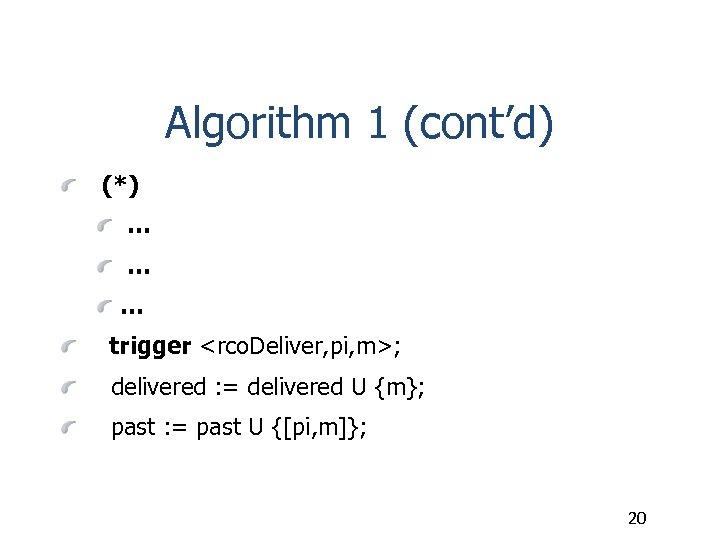 Algorithm 1 (cont'd) (*) … … … trigger <rco. Deliver, pi, m>; delivered :