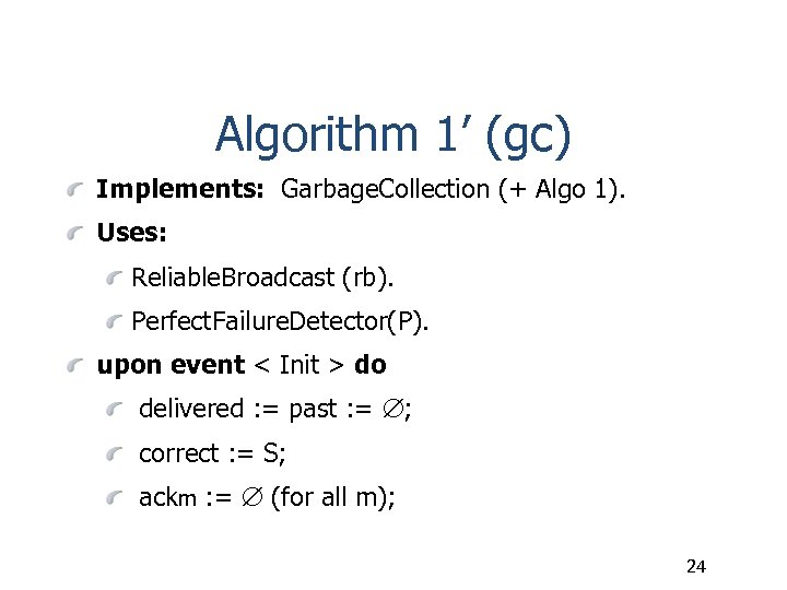 Algorithm 1' (gc) Implements: Garbage. Collection (+ Algo 1). Uses: Reliable. Broadcast (rb). Perfect.
