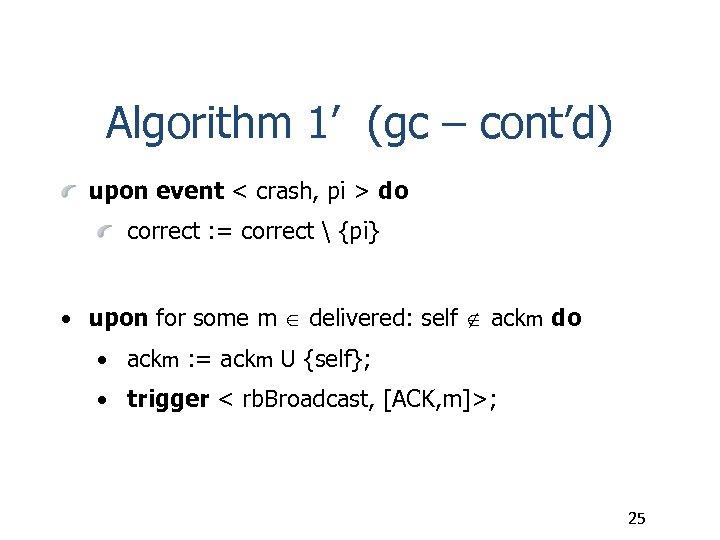 Algorithm 1' (gc – cont'd) upon event < crash, pi > do correct :