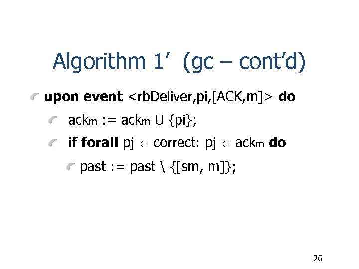 Algorithm 1' (gc – cont'd) upon event <rb. Deliver, pi, [ACK, m]> do ackm