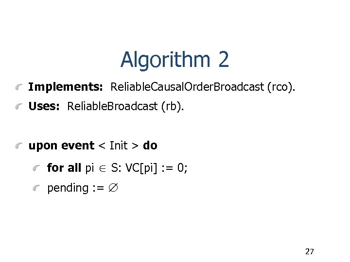 Algorithm 2 Implements: Reliable. Causal. Order. Broadcast (rco). Uses: Reliable. Broadcast (rb). upon event