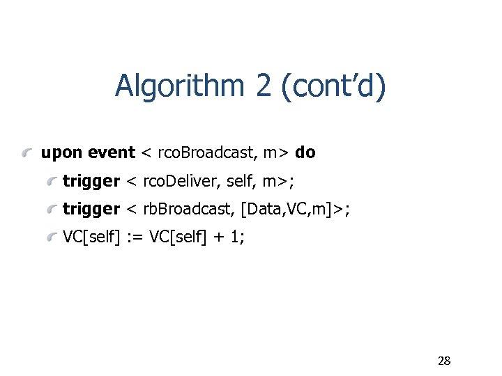 Algorithm 2 (cont'd) upon event < rco. Broadcast, m> do trigger < rco. Deliver,