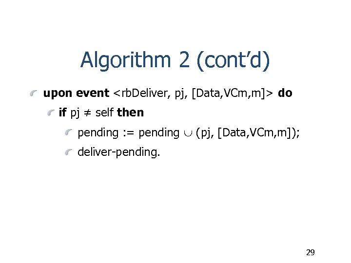 Algorithm 2 (cont'd) upon event <rb. Deliver, pj, [Data, VCm, m]> do if pj