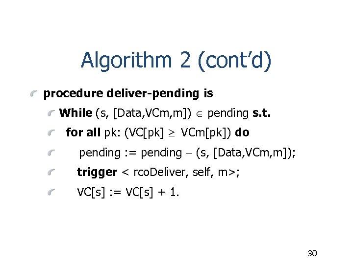 Algorithm 2 (cont'd) procedure deliver-pending is While (s, [Data, VCm, m]) pending s. t.