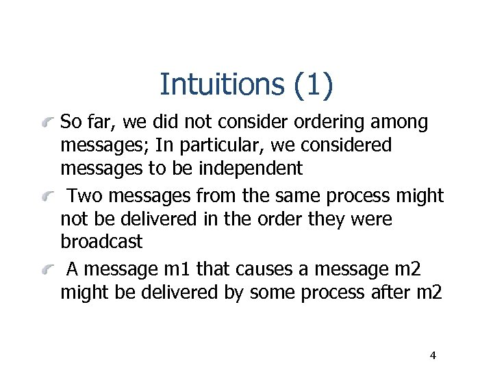 Intuitions (1) So far, we did not consider ordering among messages; In particular, we