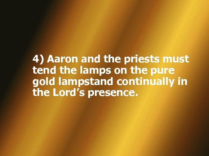 4) Aaron and the priests must tend the lamps on the pure gold lampstand
