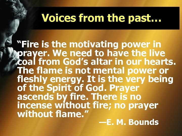 "Voices from the past… ""Fire is the motivating power in prayer. We need to"