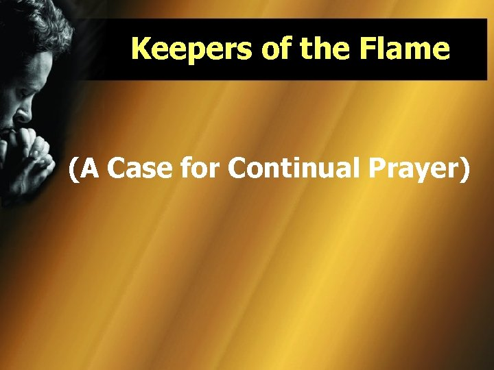 Keepers of the Flame (A Case for Continual Prayer)
