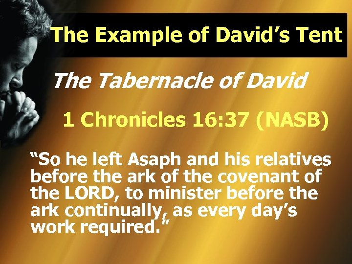 The Example of David's Tent The Tabernacle of David 1 Chronicles 16: 37 (NASB)