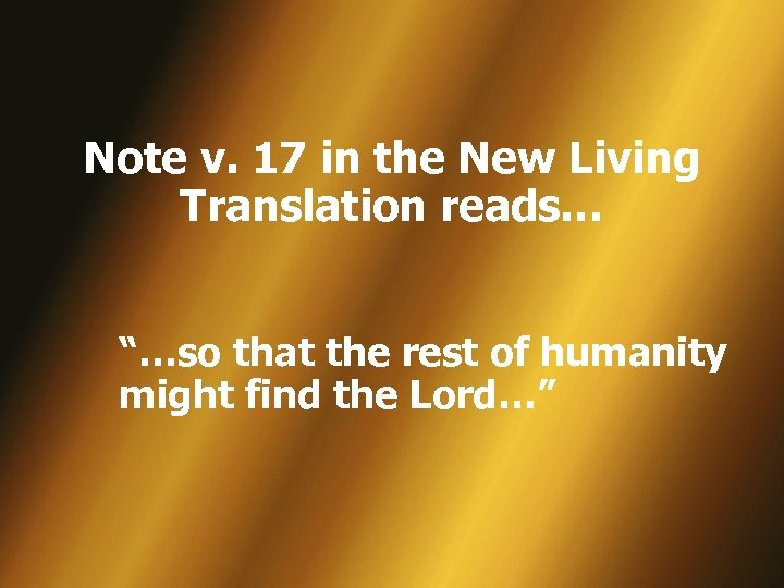 "Note v. 17 in the New Living Translation reads… ""…so that the rest of"