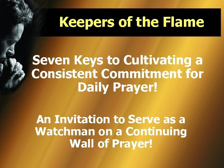 Keepers of the Flame Seven Keys to Cultivating a Consistent Commitment for Daily Prayer!