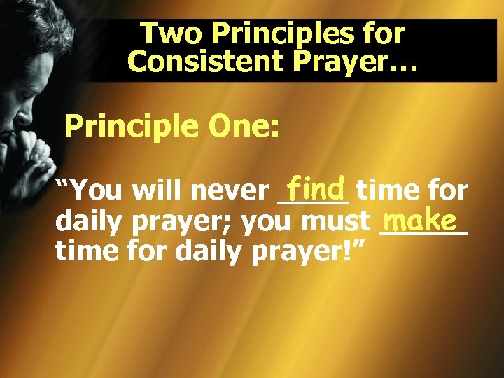 "Two Principles for Consistent Prayer… Principle One: find ""You will never ____ time for"