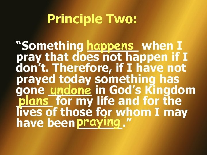 "Principle Two: happens ""Something _______ when I pray that does not happen if I"