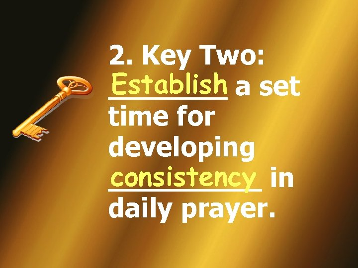 2. Key Two: Establish _______ a set time for developing consistency _____ in daily