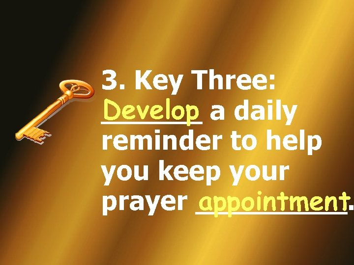 3. Key Three: Develop ______ a daily reminder to help you keep your appointment